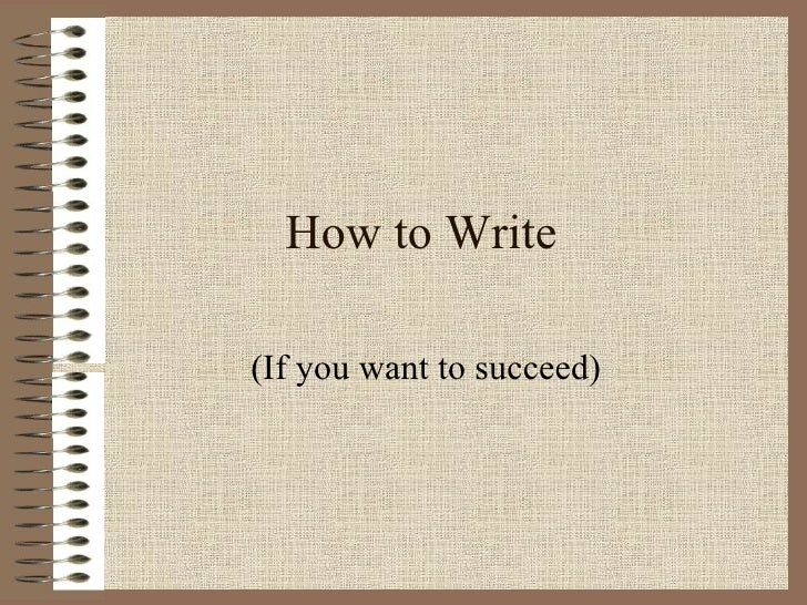 How to Write (If you want to succeed)