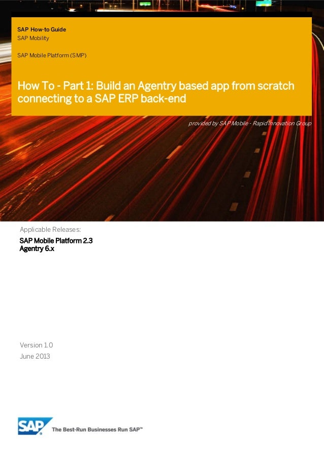 SAP How-to Guide SAP Mobility SAP Mobile Platform (SMP)  How To - Part 1: Build an Agentry based app from scratch connecti...