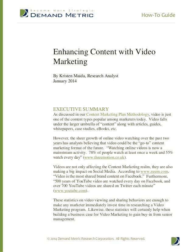 How-To Guide  Enhancing Content with Video Marketing By Kristen Maida, Research Analyst January 2014  EXECUTIVE SUMMARY As...