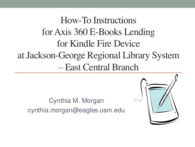 How-To Instructions forAxis 360 E-Books Lending for Kindle Fire Device at Jackson-George Regional Library System – East Ce...