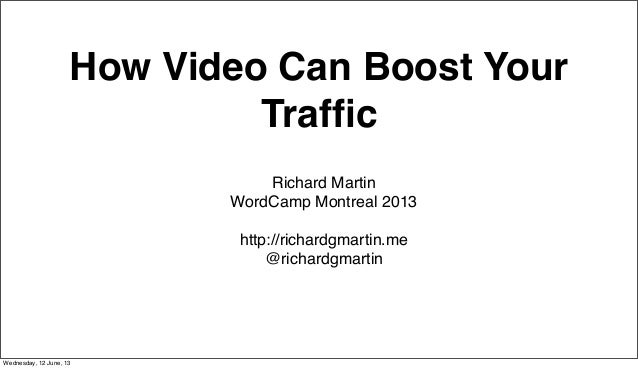 How Video Can Boost YourTrafficRichard MartinWordCamp Montreal 2013http://richardgmartin.me@richardgmartinWednesday, 12 Jun...