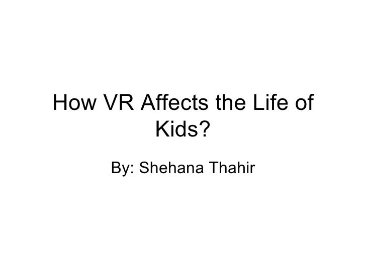 How VR Affects the Life of Kids? By: Shehana Thahir