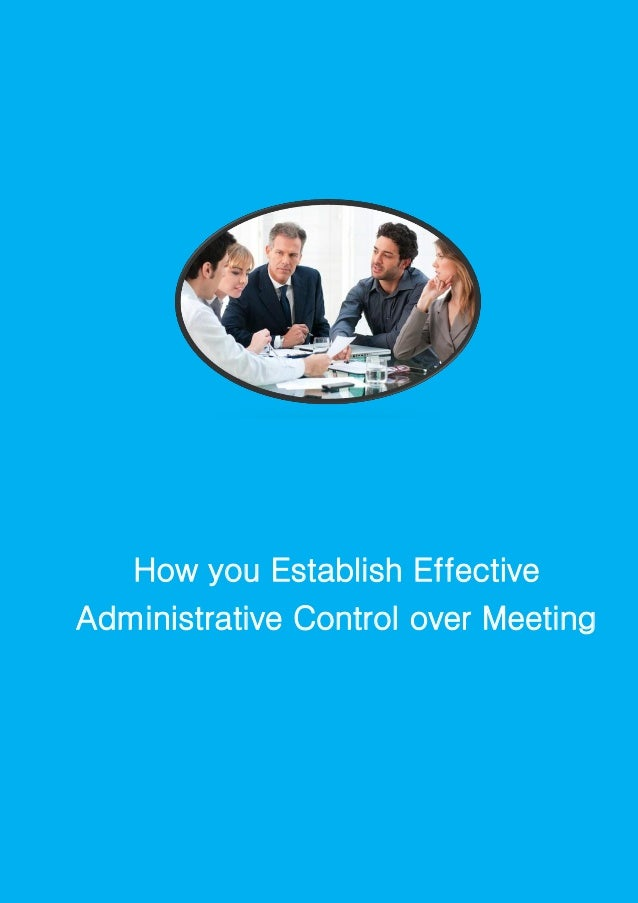 How you Establish Effective Administrative Control over Meeting