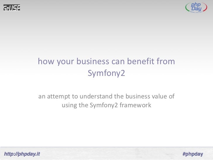 how your business can benefit from Symfony2 an attempt to understand the business value of using the Symfony2 framework