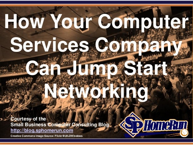 SPHomeRun.comHow Your ComputerServices Company  Can Jump Start   Networking  Courtesy of the  Small Business Computer Cons...