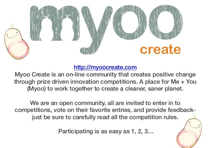 http://myoocreate.com! Myoo Create is an on-line community that creates positive change through prize driven innovation co...