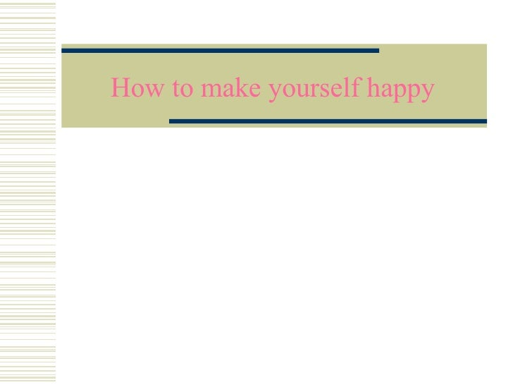 How 2 Make Yourself Happy