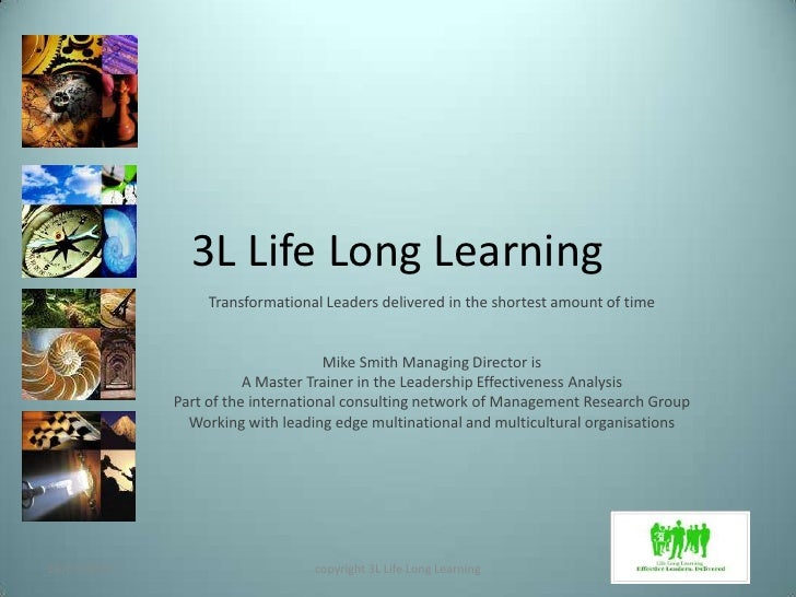 3L Life Long Learning<br />Transformational Leaders delivered in the shortest amount of time <br />Mike Smith Managing Dir...