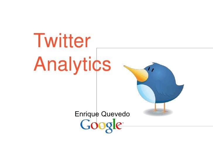1<br />TwitterAnalytics<br />Enrique Quevedo<br />