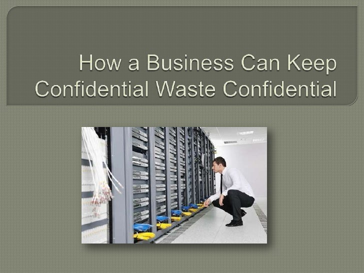 How a Business Can Keep Confidential Waste Confidential