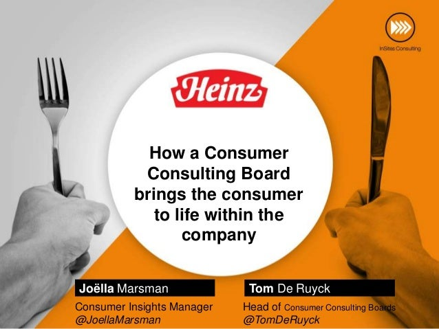 How a Consumer Consulting Board brings the consumer to life within the company Joëlla Marsman Consumer Insights Manager @J...