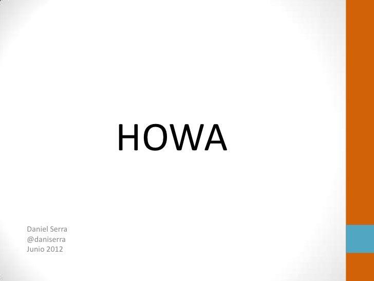 HOWADaniel Serra@daniserraJunio 2012