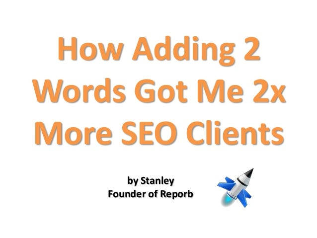 How Adding 2 Words Got Me 2x More SEO Clients by Stanley Founder of Reporb