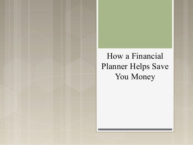 How a FinancialPlanner Helps Save    You Money