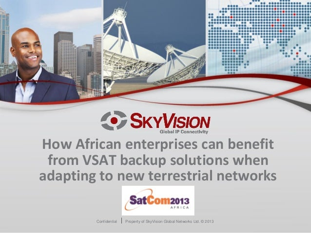 Confidential Property of SkyVision Global Networks Ltd. © 2013How African enterprises can benefitfrom VSAT backup solution...