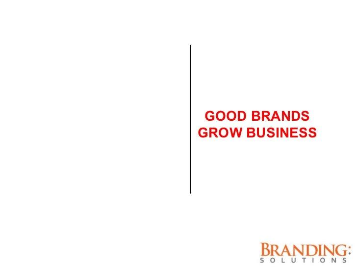 GOOD BRANDS GROW BUSINESS