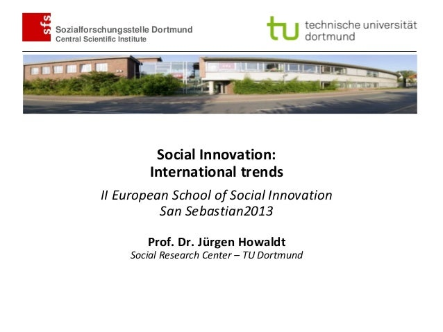 Howaldt San Sebastian 2013 Sozialforschungsstelle Dortmund Central Scientific Institute 1 Social Innovation: International...