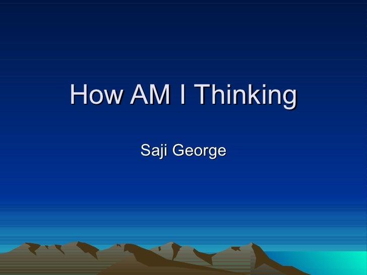How AM I Thinking Saji George