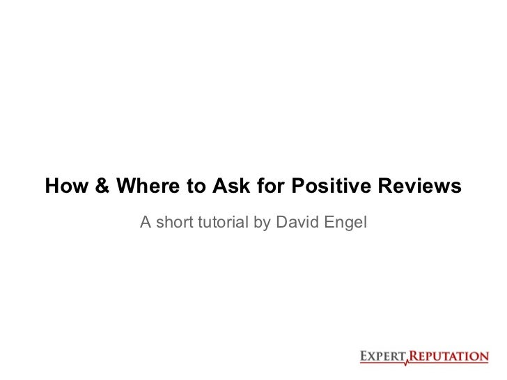 How & Where to Ask for Positive Reviews        A short tutorial by David Engel