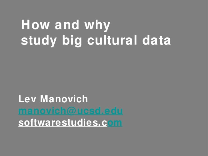 How and whystudy big cultural dataLev Manovichmanovich@ ucsd.edusoftwarestudies.com