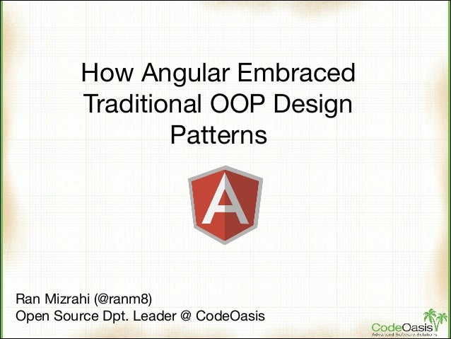 How Angular Embraced Traditional OOP Design Patterns  Ran Mizrahi (@ranm8)  Open Source Dpt. Leader @ CodeOasis