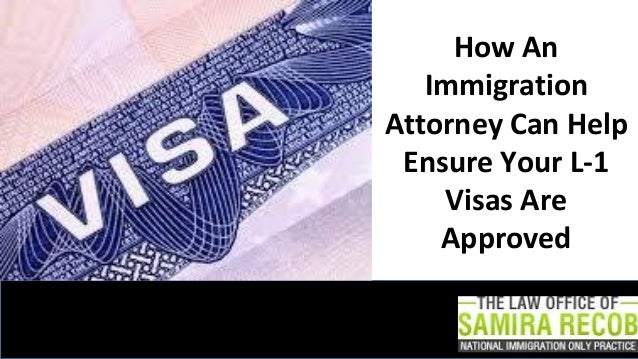 How An Immigration Attorney Can Help Ensure Your L-1 Visas Are Approved