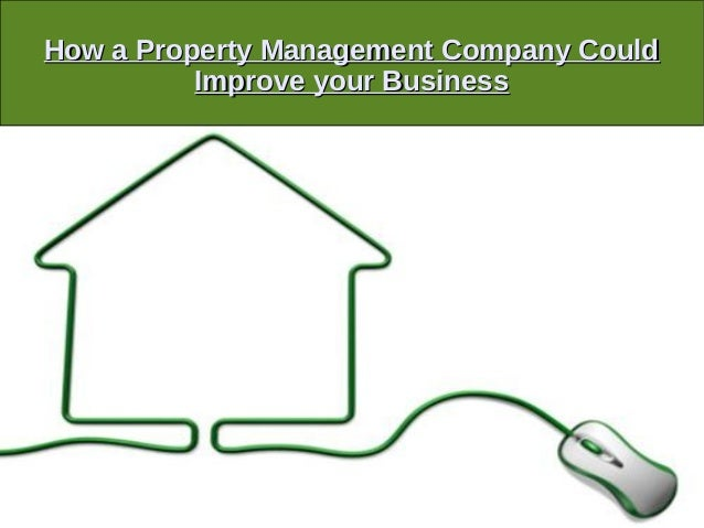 How a Property Management Company CouldHow a Property Management Company Could Improve your BusinessImprove your Business