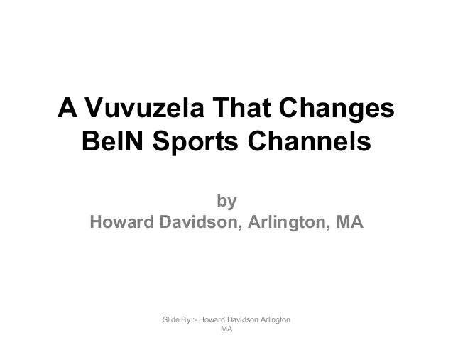A Vuvuzela That Changes BeIN Sports Channels by Howard Davidson, Arlington, MA Slide By :- Howard Davidson Arlington MA