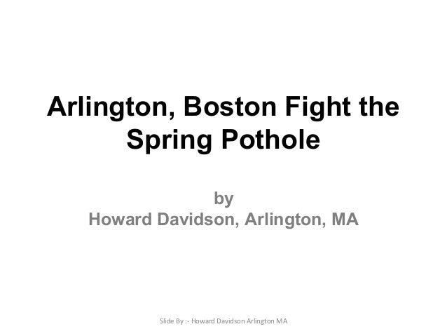 Arlington, Boston Fight the Spring Pothole by Howard Davidson, Arlington, MA  Slide By :- Howard Davidson Arlington MA