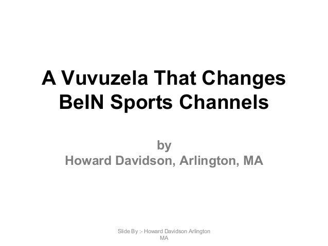 A Vuvuzela That Changes BeIN Sports Channels by Howard Davidson, Arlington, MA Slide By :- Howard Davidson Arlington MA