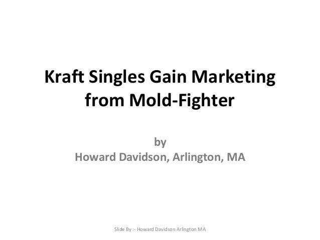 Kraft Singles Gain Marketing from Mold-Fighter by Howard Davidson, Arlington, MA  Slide By :- Howard Davidson Arlington MA
