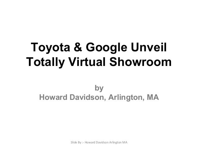 Howard Davidson Arlington MA - Toyota & Google Unveil Totally Virtual Showroom