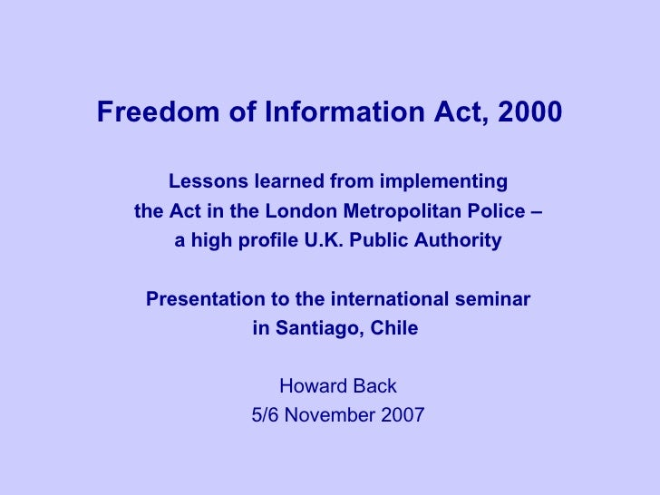 Freedom of Information Act, 2000 Lessons learned from implementing the Act in the London Metropolitan Police –  a high pro...