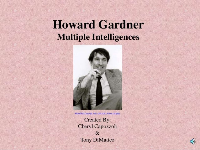 Howard Gardner Multiple Intelligences WilsonWeb Copyright 1997-1999 H.W. Wilson Company Created By: Cheryl Capozzoli & Ton...