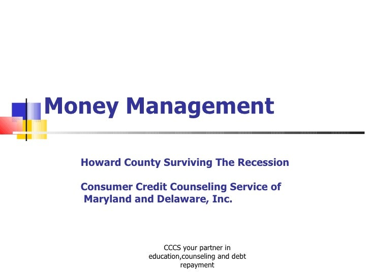 Money Management CCCS your partner in education,counseling and debt repayment Howard County Surviving The Recession Consum...