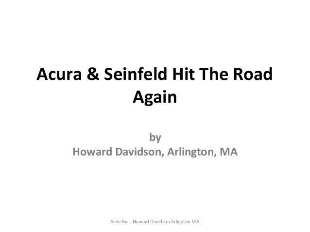 Acura & Seinfeld Hit The Road Again by Howard Davidson, Arlington, MA Slide By :- Howard Davidson Arlington MA