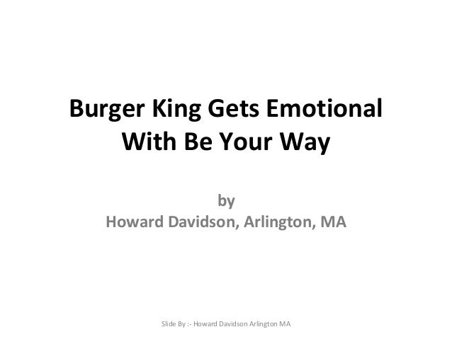 Burger King Gets Emotional With Be Your Way by Howard Davidson, Arlington, MA Slide By :- Howard Davidson Arlington MA
