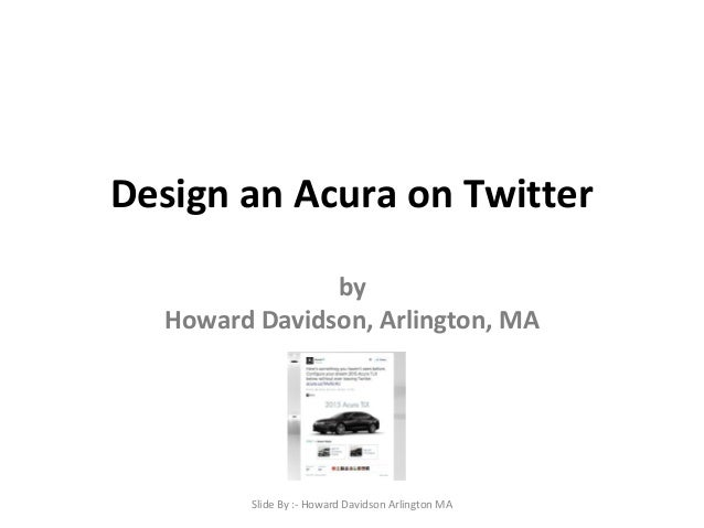 Design an Acura on Twitter  by  Howard Davidson, Arlington, MA  Slide By :- Howard Davidson Arlington MA