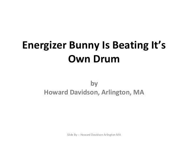 Howard Davidson Arlington MA -  Energizer Bunny is beating it's own drum