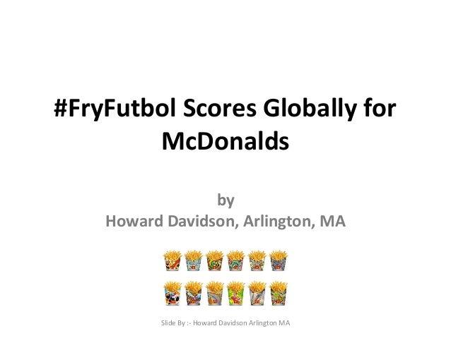 Howard Davidson Arlington, MA  - #fryfutbol scores globally for McDonalds