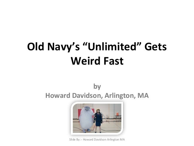 "Old Navy's ""Unlimited"" Gets  Weird Fast  by  Howard Davidson, Arlington, MA  Slide By :- Howard Davidson Arlington MA"