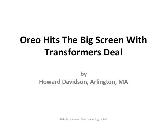 Oreo Hits The Big Screen With Transformers Deal by Howard Davidson, Arlington, MA Slide By :- Howard Davidson Arlington MA
