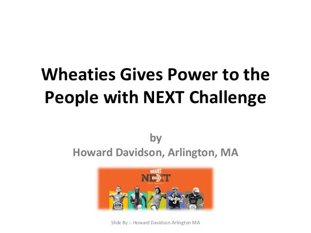 Wheaties Gives Power to the  People with NEXT Challenge  by  Howard Davidson, Arlington, MA  Slide By :- Howard Davidson A...