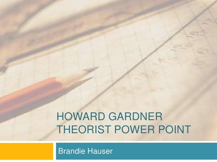 Howard GardnerTheorist Power Point<br />Brandie Hauser<br />