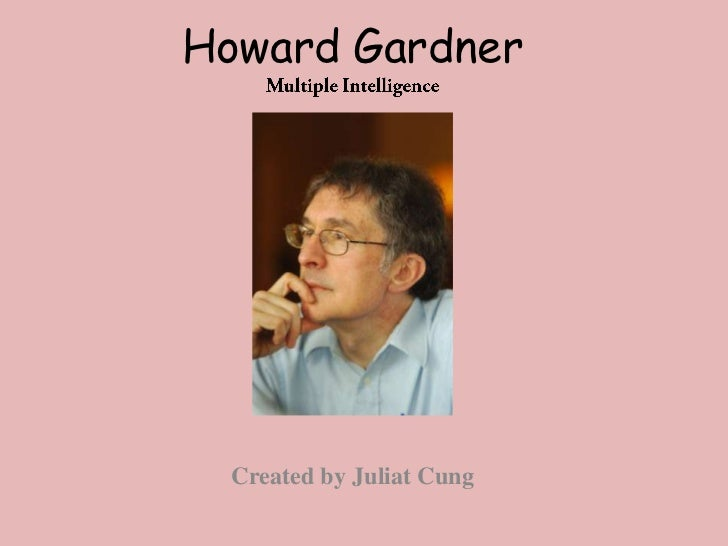 Howard Gardner  Created by Juliat Cung