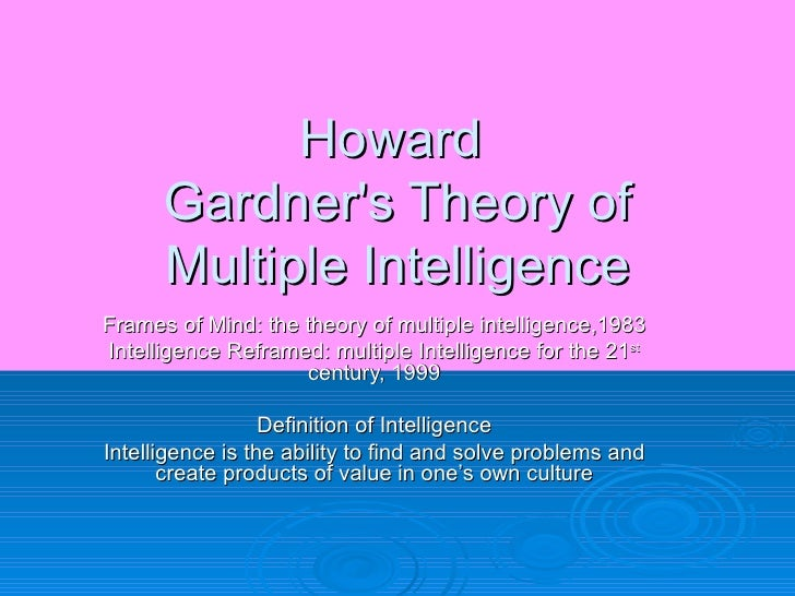 gardners theory The original plan was to look at using multiple intelligence theory to modify a classroom setting and  but also of presenting gardner's concepts of.