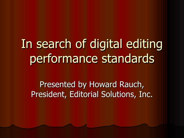 In search of digital editing performance standards - Howard Rauch