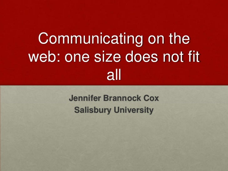 Communicating on theweb: one size does not fit           all      Jennifer Brannock Cox       Salisbury University