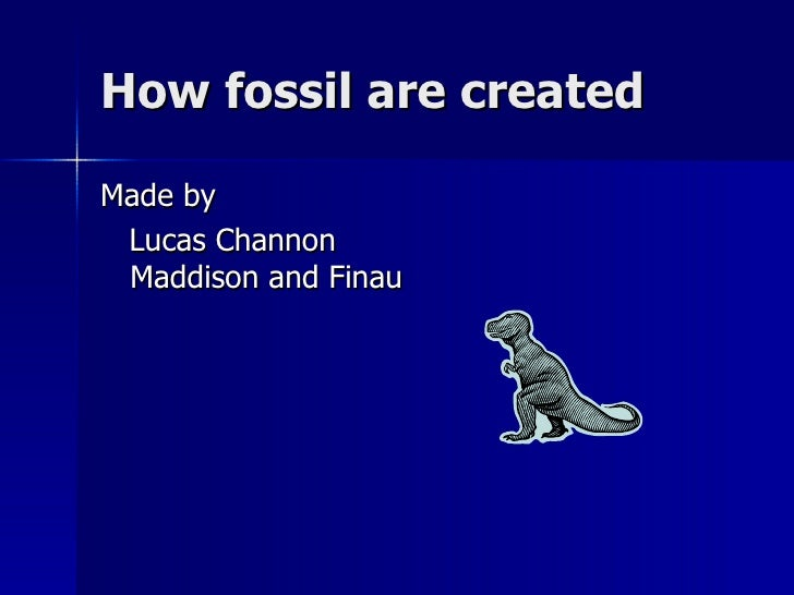 How fossil are createdMade by Lucas Channon Maddison and Finau