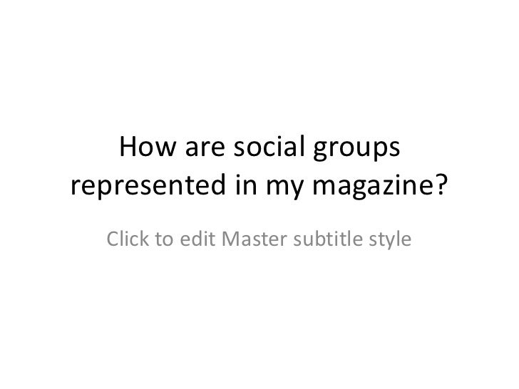 How are social groupsrepresented in my magazine?  Click to edit Master subtitle style